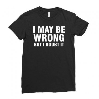 I May Be Wrong But I Doubt It Ladies Fitted T-shirt Designed By Mdk Art