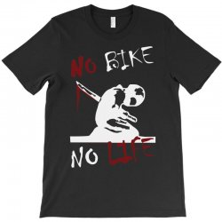 no bike no life T-Shirt | Artistshot