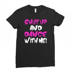 shut up dance with me Ladies Fitted T-Shirt | Artistshot
