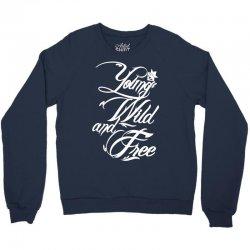 young wild and free new Crewneck Sweatshirt | Artistshot