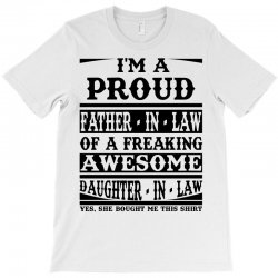 I'm A Proud Father In Law Of A Freaking Awesome Daughter In Law T-Shirt | Artistshot