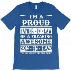I'm A Proud Father In Law Of A Freaking Awesome Son In Law T-shirt Designed By Sabriacar