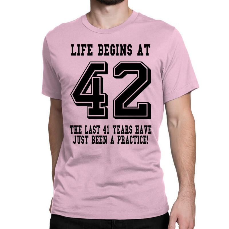 42nd Birthday Life Begins At 42 Classic T-shirt   Artistshot
