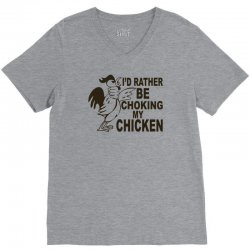 i'd rather be choking my chicken V-Neck Tee | Artistshot