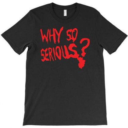 Why So Serious T-shirt Designed By Andini