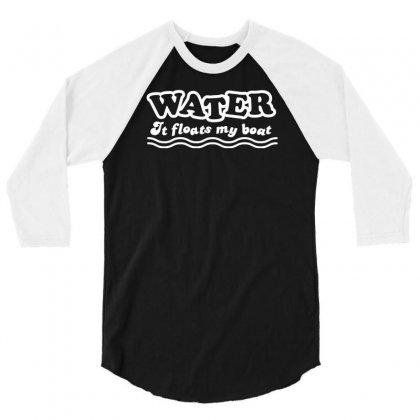 Water It Floats My Boat 3/4 Sleeve Shirt Designed By Narayatees
