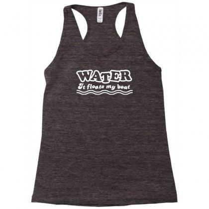 Water It Floats My Boat Racerback Tank Designed By Narayatees