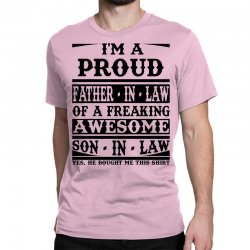 I'm A Proud Father In Law Of A Freaking Awesome Son In Law Classic T-shirt Designed By Sabriacar