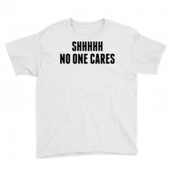 Shhhh No One Cares Youth Tee Designed By Sabriacar