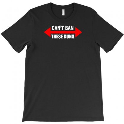 Cant Ban These Guns T-shirt Designed By N1s4