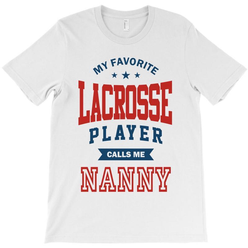 My Favorite Lacrosse Player Calls Me Nanny T-shirt | Artistshot