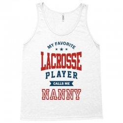 My favorite Lacrosse Player calls me NANNY Tank Top | Artistshot