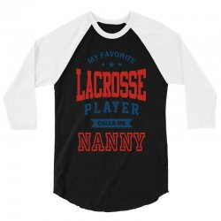 My favorite Lacrosse Player calls me NANNY 3/4 Sleeve Shirt | Artistshot