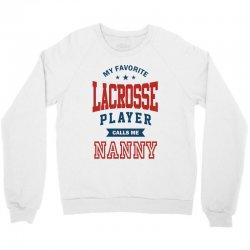 My favorite Lacrosse Player calls me NANNY Crewneck Sweatshirt | Artistshot