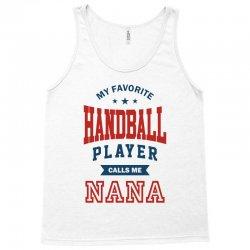 My favorite Handball Player calls me NANA Tank Top | Artistshot