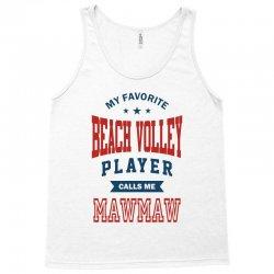 My favorite Beach Volley calls me MAWMAW Tank Top   Artistshot