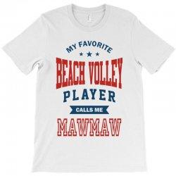 My favorite Beach Volley calls me MAWMAW T-Shirt   Artistshot