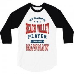 My favorite Beach Volley calls me MAWMAW 3/4 Sleeve Shirt   Artistshot