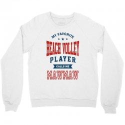 My favorite Beach Volley calls me MAWMAW Crewneck Sweatshirt   Artistshot