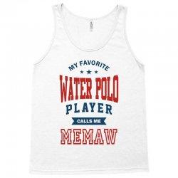 My favorite Water Polo Player calls me MEMAW Tank Top   Artistshot