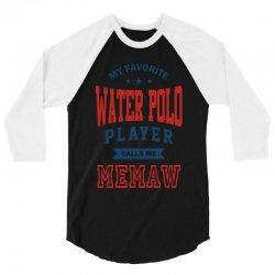 My favorite Water Polo Player calls me MEMAW 3/4 Sleeve Shirt   Artistshot