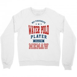 My favorite Water Polo Player calls me MEMAW Crewneck Sweatshirt   Artistshot