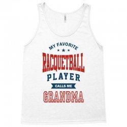 My favorite Racquetball Player calls me GRANDMA Tank Top   Artistshot