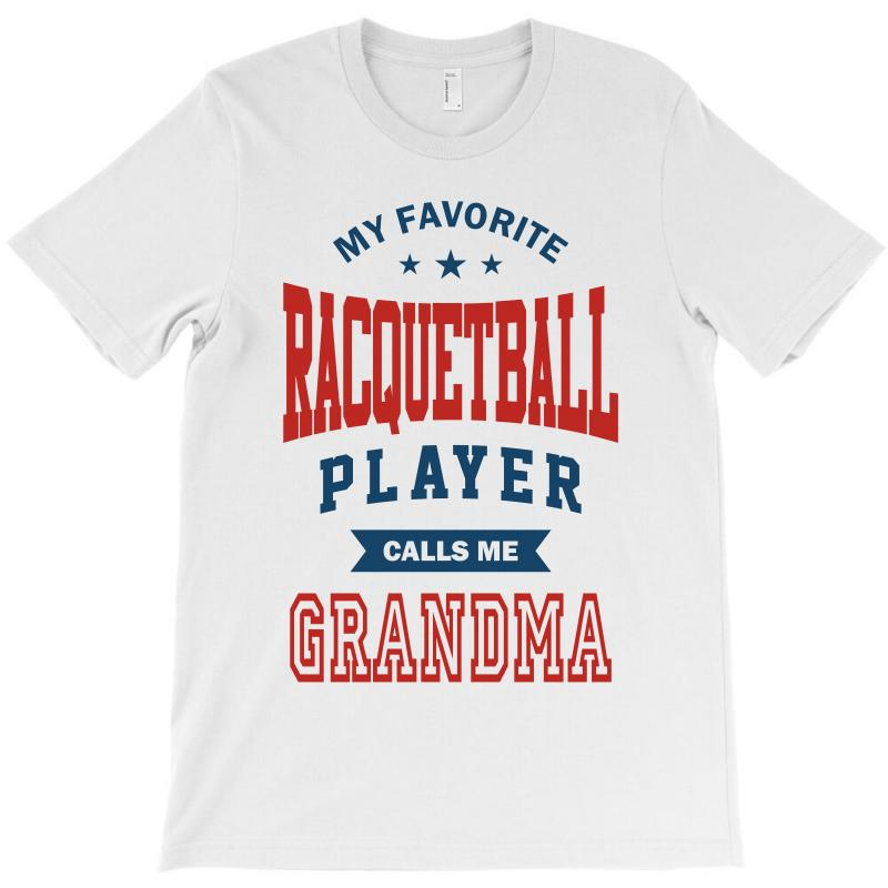 My Favorite Racquetball Player Calls Me Grandma T-shirt   Artistshot
