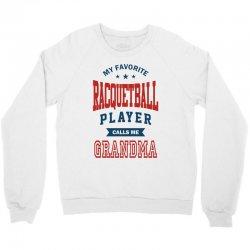 My favorite Racquetball Player calls me GRANDMA Crewneck Sweatshirt   Artistshot