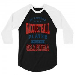 My favorite Racquetball Player calls me GRANDMA 3/4 Sleeve Shirt   Artistshot