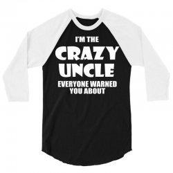 i'm the crazy uncle 3/4 Sleeve Shirt   Artistshot