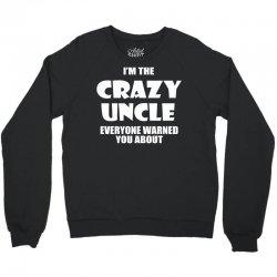 i'm the crazy uncle Crewneck Sweatshirt   Artistshot