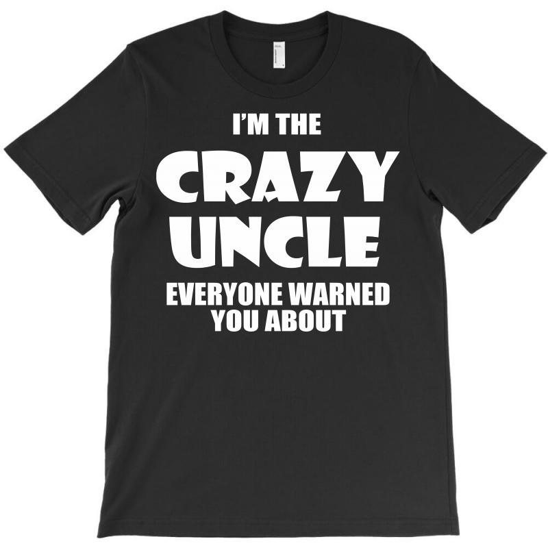 I'm The Crazy Uncle T-shirt   Artistshot
