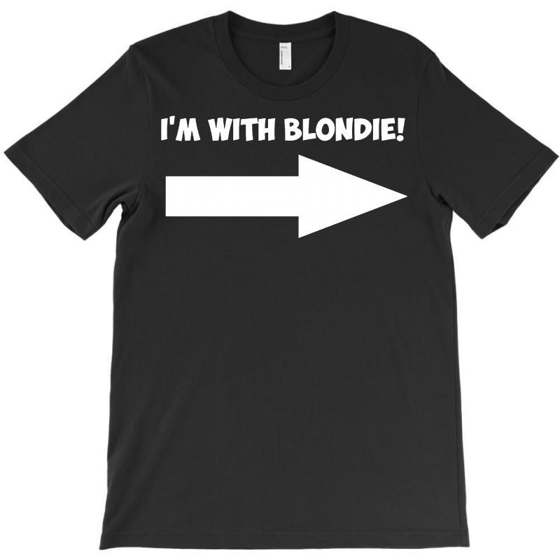 I'm With Blondie T-shirt | Artistshot