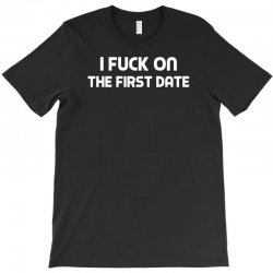 f'k on the first date T-Shirt | Artistshot