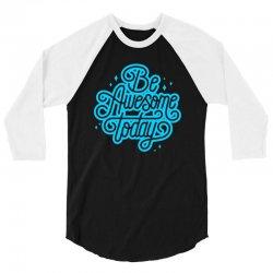 be awesome today 3/4 Sleeve Shirt | Artistshot