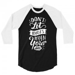 dont let idiots ruin your day 3/4 Sleeve Shirt | Artistshot