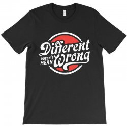 different doesnt mean wrong T-Shirt   Artistshot