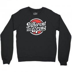different doesnt mean wrong Crewneck Sweatshirt   Artistshot