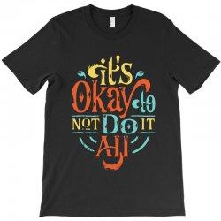 it's okay to not do it all T-Shirt   Artistshot