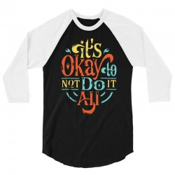 it's okay to not do it all 3/4 Sleeve Shirt   Artistshot