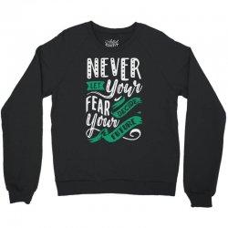 never let your fear decide your future Crewneck Sweatshirt | Artistshot
