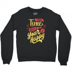 take time to make your soul happy Crewneck Sweatshirt | Artistshot