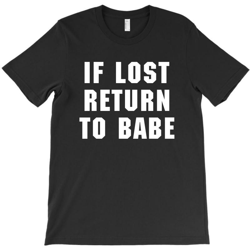 If Lost Return To Babe For Dark T-shirt   Artistshot