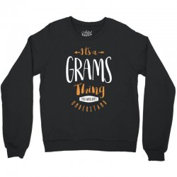 It's a Grams Thing Crewneck Sweatshirt   Artistshot