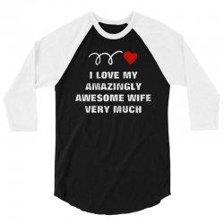 love amazingly awesome wife 3/4 Sleeve Shirt   Artistshot