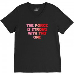 the force is strong with this one V-Neck Tee | Artistshot