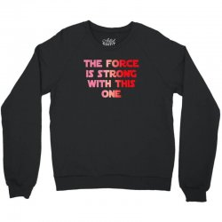 the force is strong with this one Crewneck Sweatshirt | Artistshot