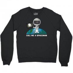Call Me a Spaceman Crewneck Sweatshirt   Artistshot