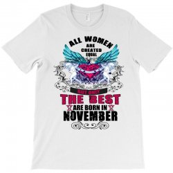 november all women are created equal but only the best are born in T-Shirt | Artistshot